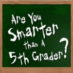 Are You Smarter Than a Fifth Grader? Part Trois